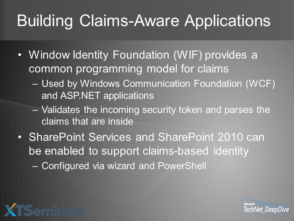 Building Claims-Aware Applications Window Identity Foundation (WIF) provides a common programming model for claims –Used by Windows Communication Foun