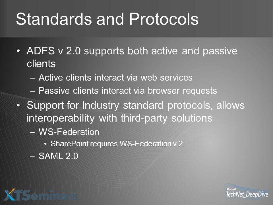 Standards and Protocols ADFS v 2.0 supports both active and passive clients –Active clients interact via web services –Passive clients interact via br