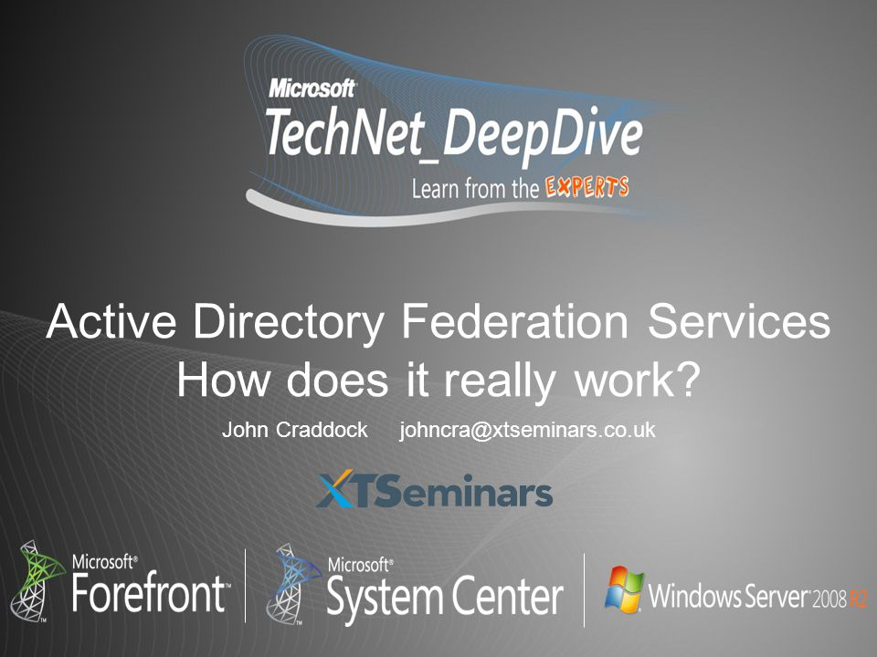 Active Directory Federation Services How does it really work? John Craddock johncra@xtseminars.co.uk
