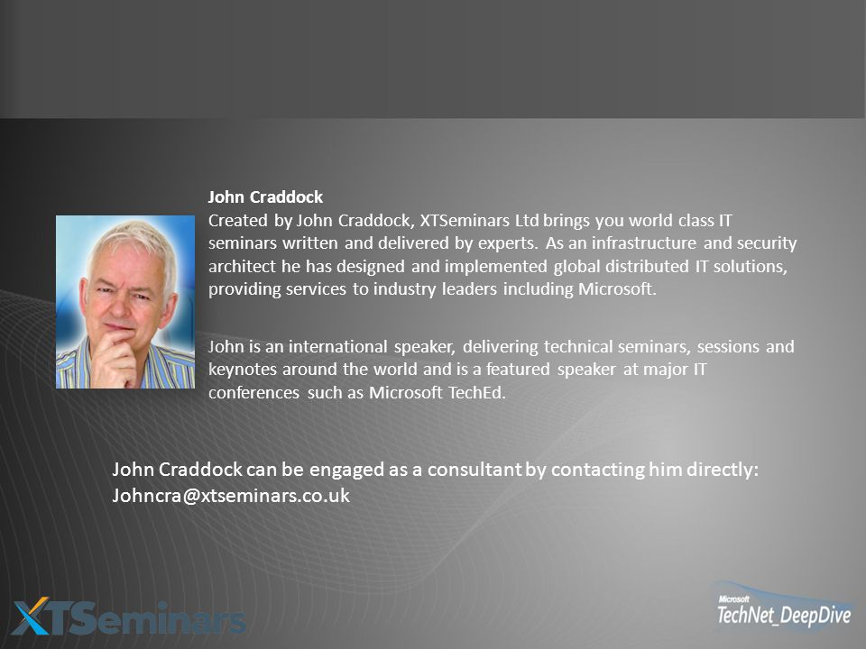 John Craddock Created by John Craddock, XTSeminars Ltd brings you world class IT seminars written and delivered by experts.