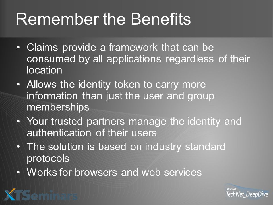 Remember the Benefits Claims provide a framework that can be consumed by all applications regardless of their location Allows the identity token to ca