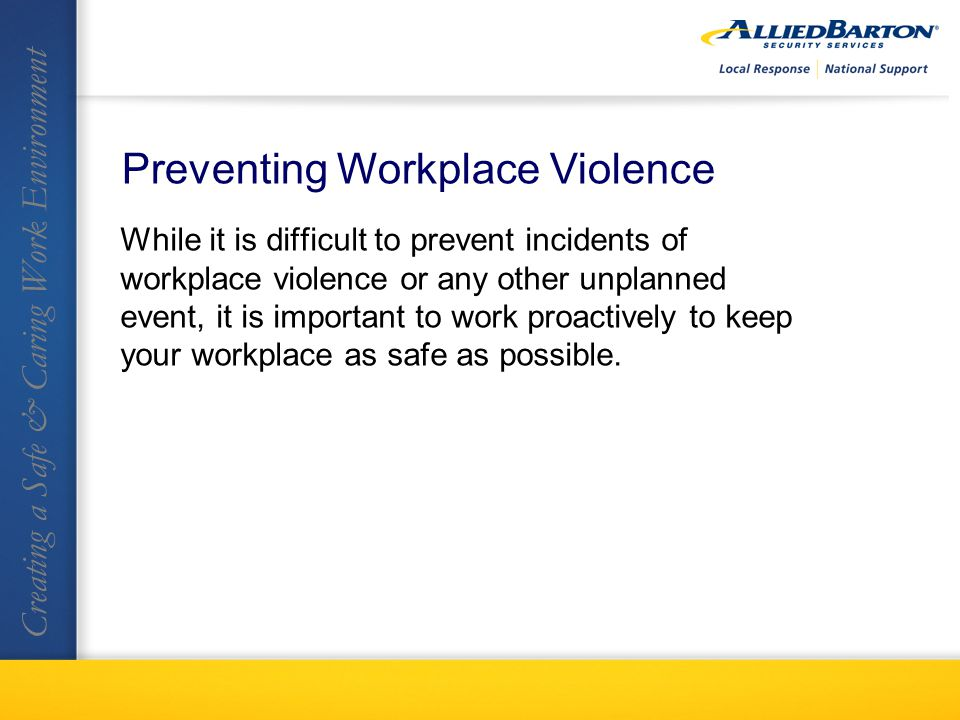 While it is difficult to prevent incidents of workplace violence or any other unplanned event, it is important to work proactively to keep your workplace as safe as possible.