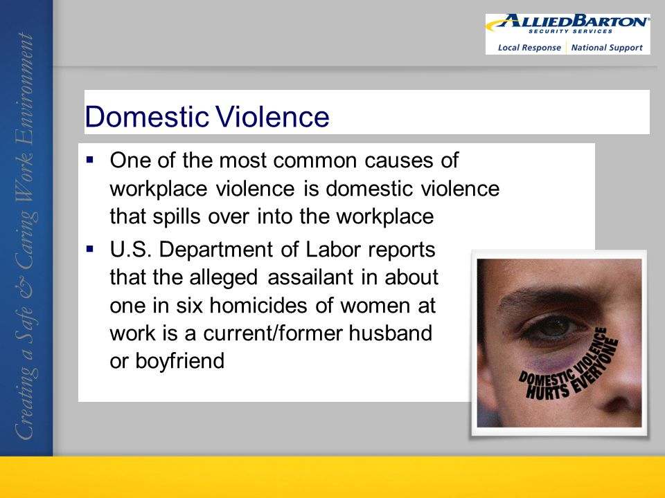 One of the most common causes of workplace violence is domestic violence that spills over into the workplace U.S.