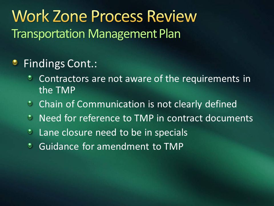 Findings Cont.: Contractors are not aware of the requirements in the TMP Chain of Communication is not clearly defined Need for reference to TMP in co