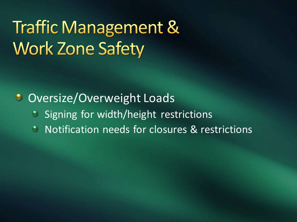 Oversize/Overweight Loads Signing for width/height restrictions Notification needs for closures & restrictions