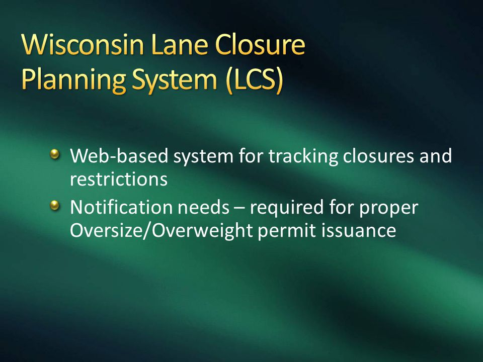 Web-based system for tracking closures and restrictions Notification needs – required for proper Oversize/Overweight permit issuance