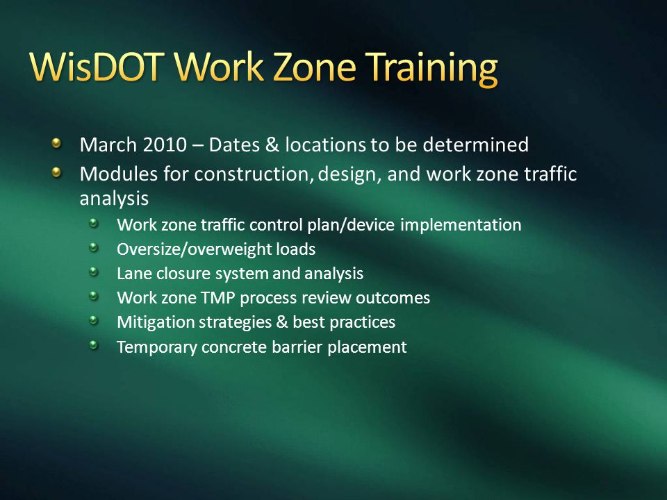 March 2010 – Dates & locations to be determined Modules for construction, design, and work zone traffic analysis Work zone traffic control plan/device