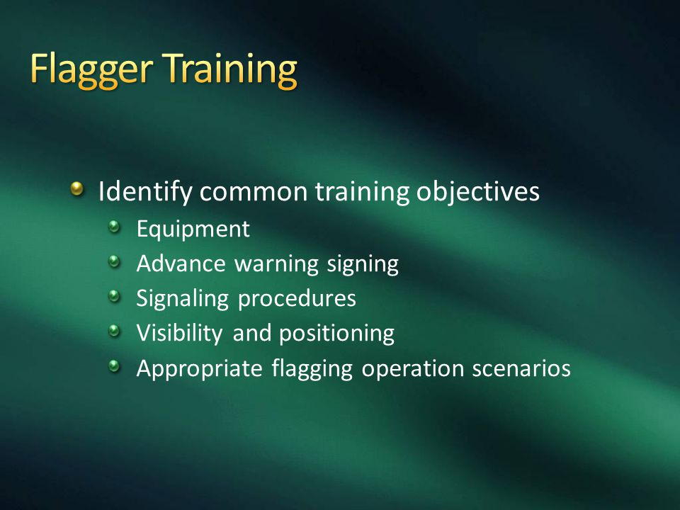 Identify common training objectives Equipment Advance warning signing Signaling procedures Visibility and positioning Appropriate flagging operation s