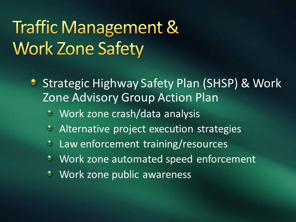 Strategic Highway Safety Plan (SHSP) & Work Zone Advisory Group Action Plan Work zone crash/data analysis Alternative project execution strategies Law