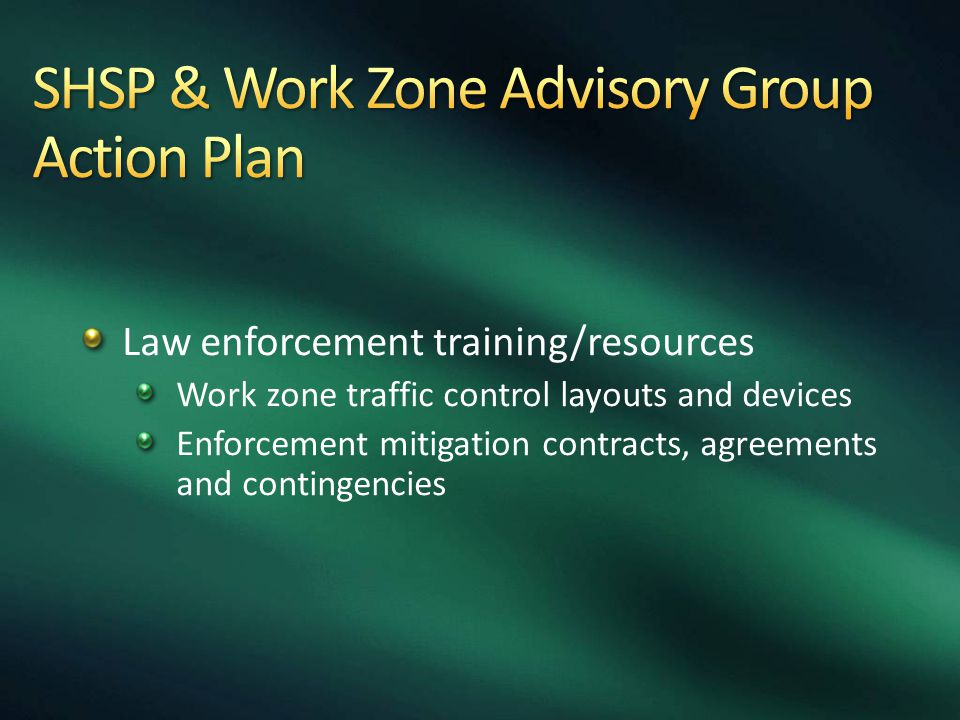Law enforcement training/resources Work zone traffic control layouts and devices Enforcement mitigation contracts, agreements and contingencies