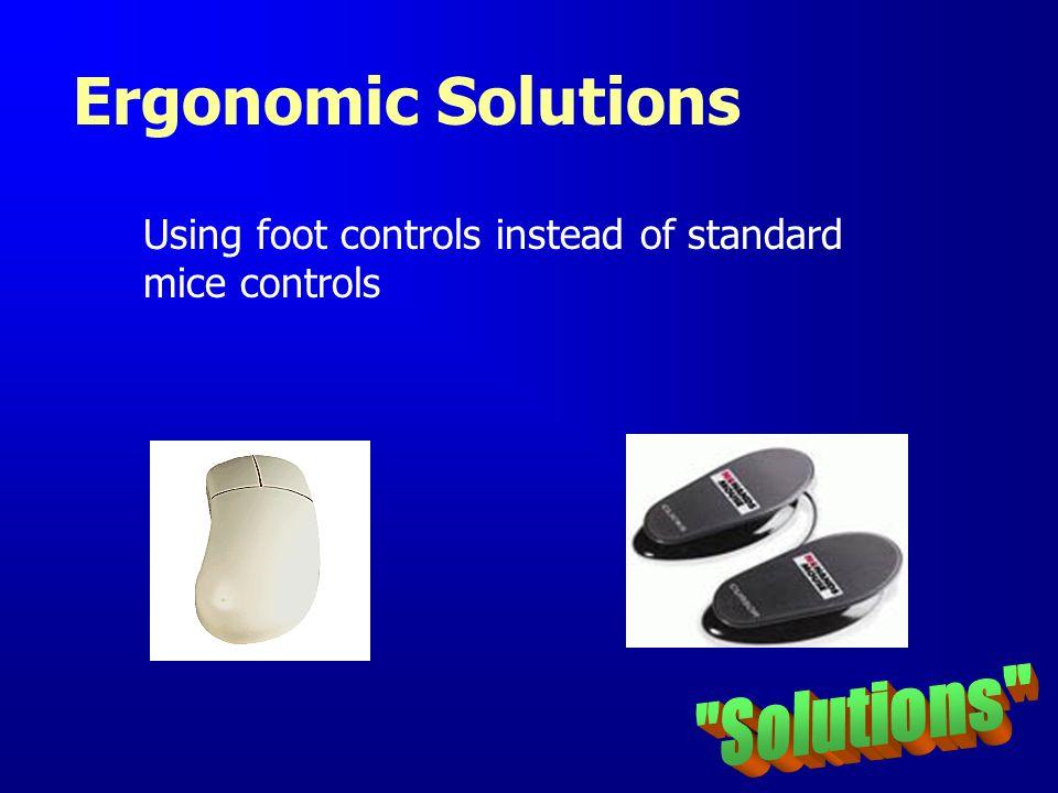 Ergonomic Solutions Using foot controls instead of standard mice controls