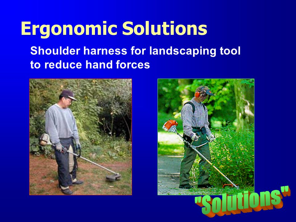 Shoulder harness for landscaping tool to reduce hand forces Ergonomic Solutions
