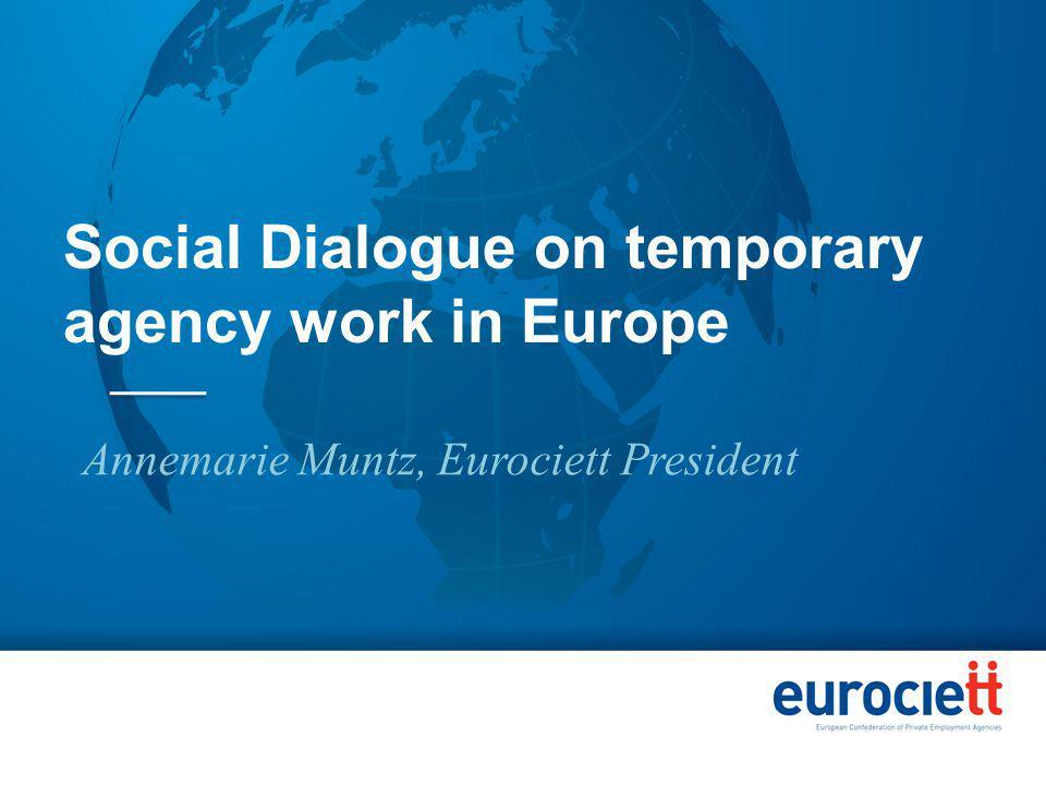 Social Dialogue on temporary agency work in Europe Annemarie Muntz, Eurociett President