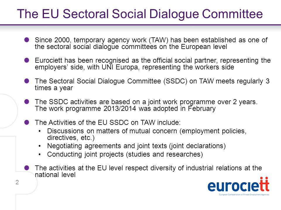 2 The EU Sectoral Social Dialogue Committee Since 2000, temporary agency work (TAW) has been established as one of the sectoral social dialogue commit