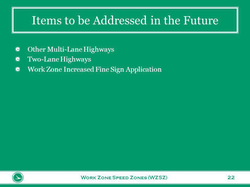 www.transportation.ohio.gov 22 Items to be Addressed in the Future Work Zone Speed Zones (WZSZ) Other Multi-Lane Highways Two-Lane Highways Work Zone Increased Fine Sign Application