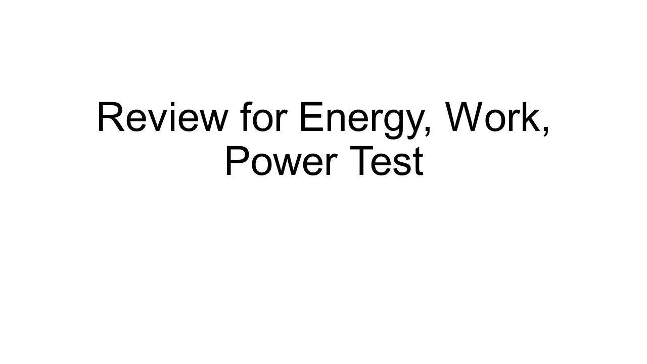 Review for Energy, Work, Power Test