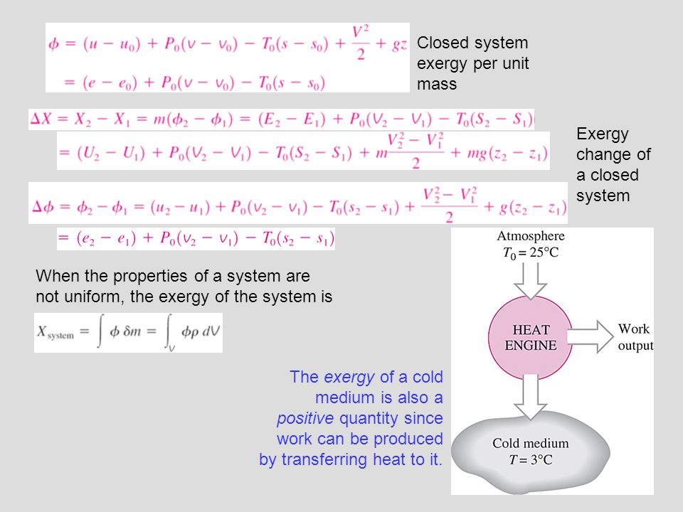 10 The exergy of a cold medium is also a positive quantity since work can be produced by transferring heat to it. Closed system exergy per unit mass E