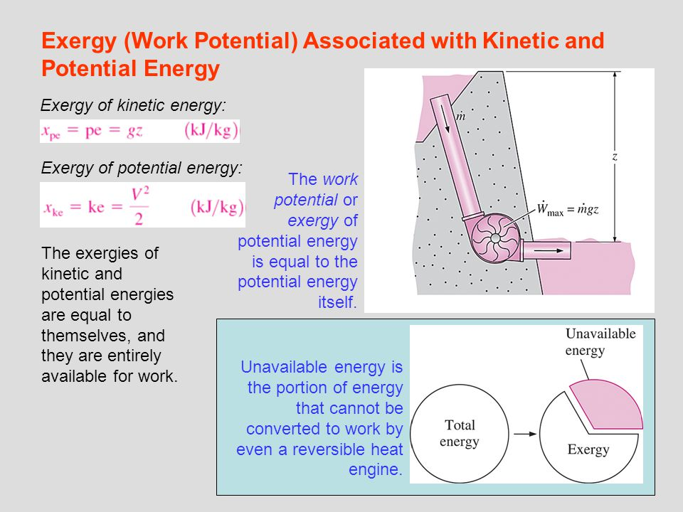 5 Exergy (Work Potential) Associated with Kinetic and Potential Energy The work potential or exergy of potential energy is equal to the potential ener
