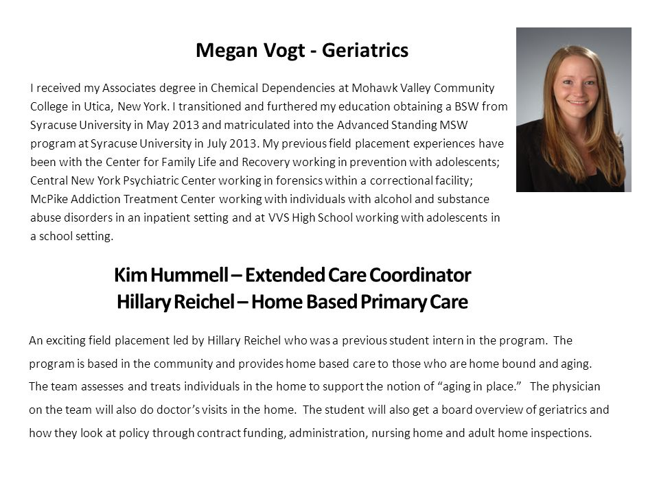 Megan Vogt - Geriatrics I received my Associates degree in Chemical Dependencies at Mohawk Valley Community College in Utica, New York. I transitioned