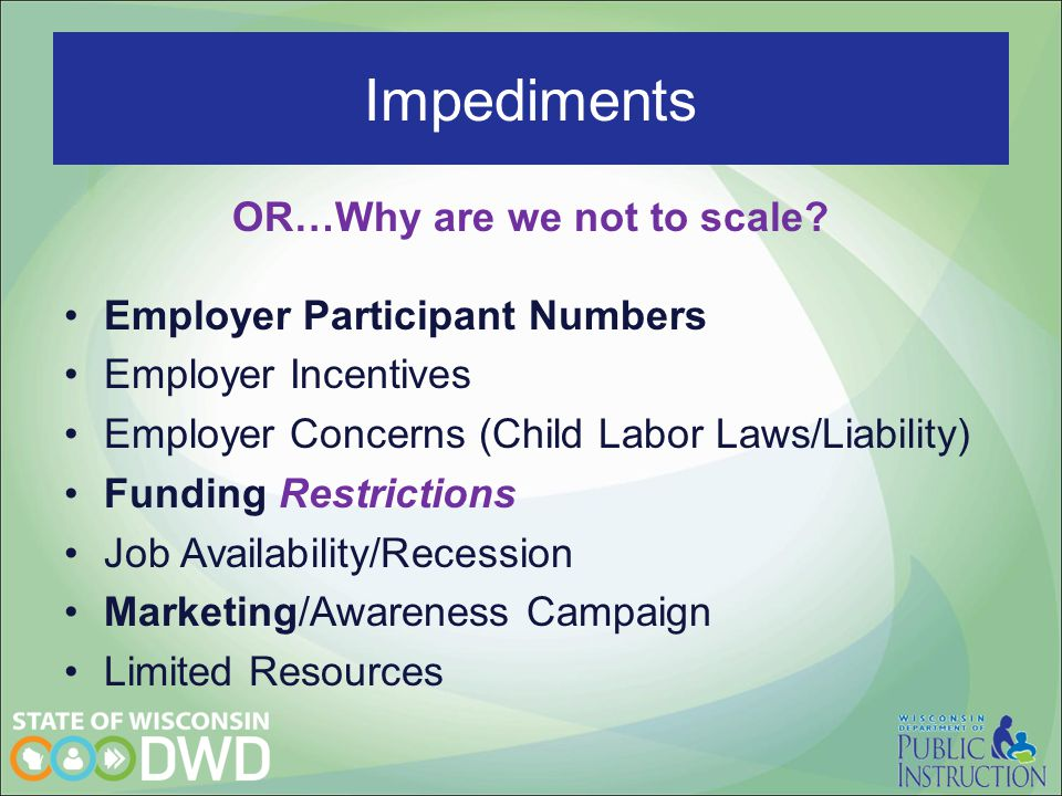 OR…Why are we not to scale? Employer Participant Numbers Employer Incentives Employer Concerns (Child Labor Laws/Liability) Funding Restrictions Job A