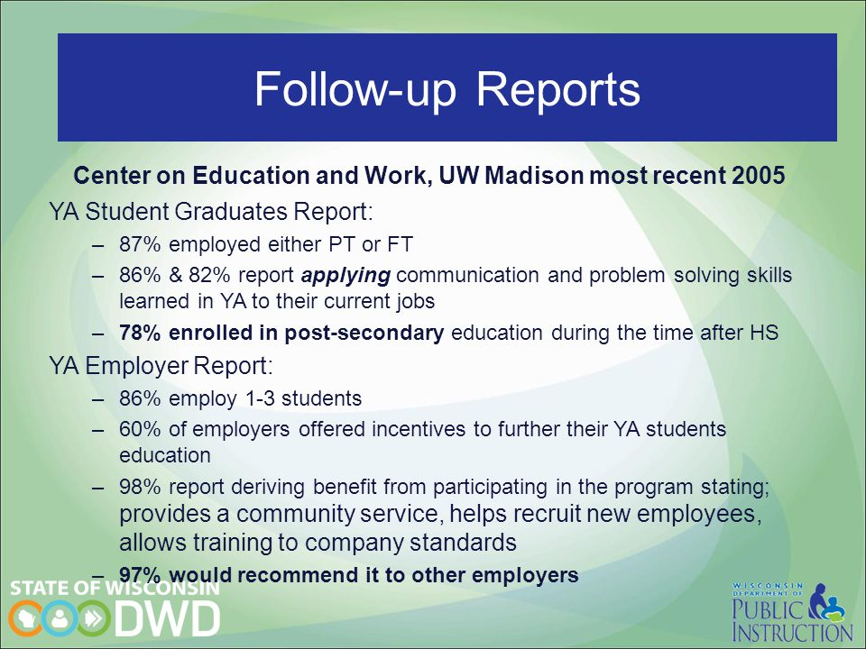 YA Students say… Center on Education and Work, UW Madison most recent 2005 YA Student Graduates Report: –87% employed either PT or FT –86% & 82% repor