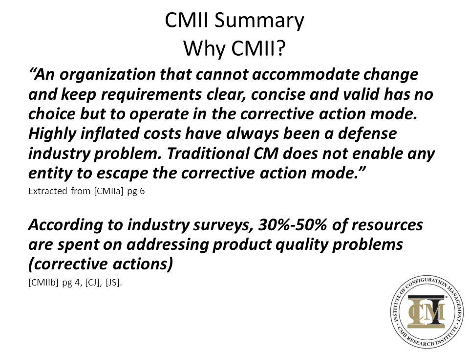 CMII Summary Why CMII? An organization that cannot accommodate change and keep requirements clear, concise and valid has no choice but to operate in t