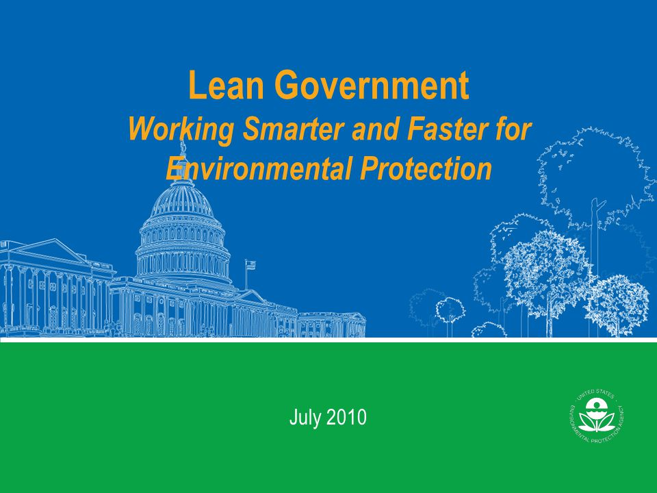 Lean Government Working Smarter and Faster for Environmental Protection July 2010