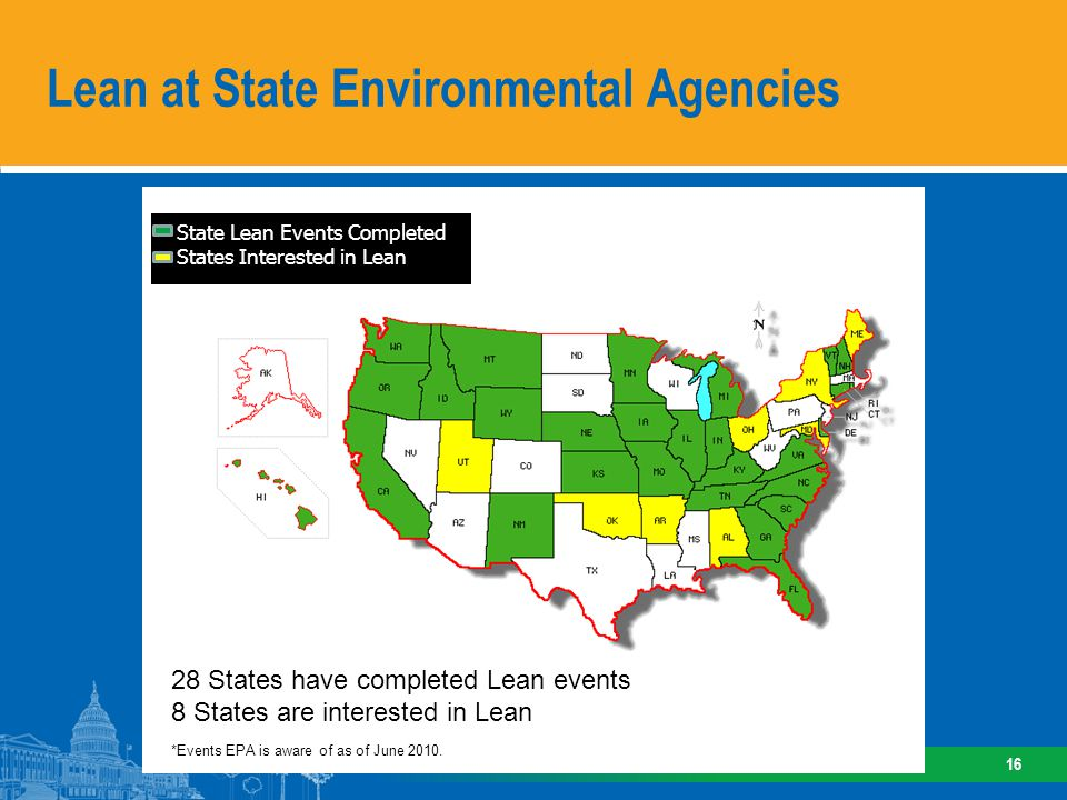 Lean at State Environmental Agencies 16 - State Lean Events Completed* - States Interested in Lean - State Lean Events Completed - States Interested i