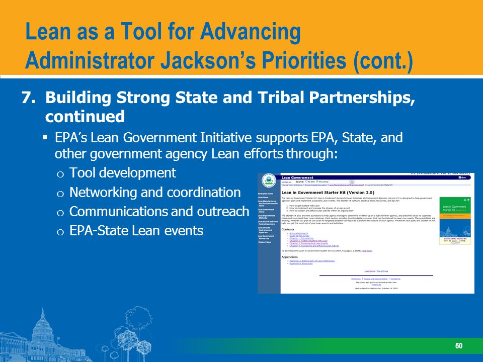 7.Building Strong State and Tribal Partnerships, continued EPAs Lean Government Initiative supports EPA, State, and other government agency Lean efforts through: o Tool development o Networking and coordination o Communications and outreach o EPA-State Lean events Lean as a Tool for Advancing Administrator Jacksons Priorities (cont.) 50
