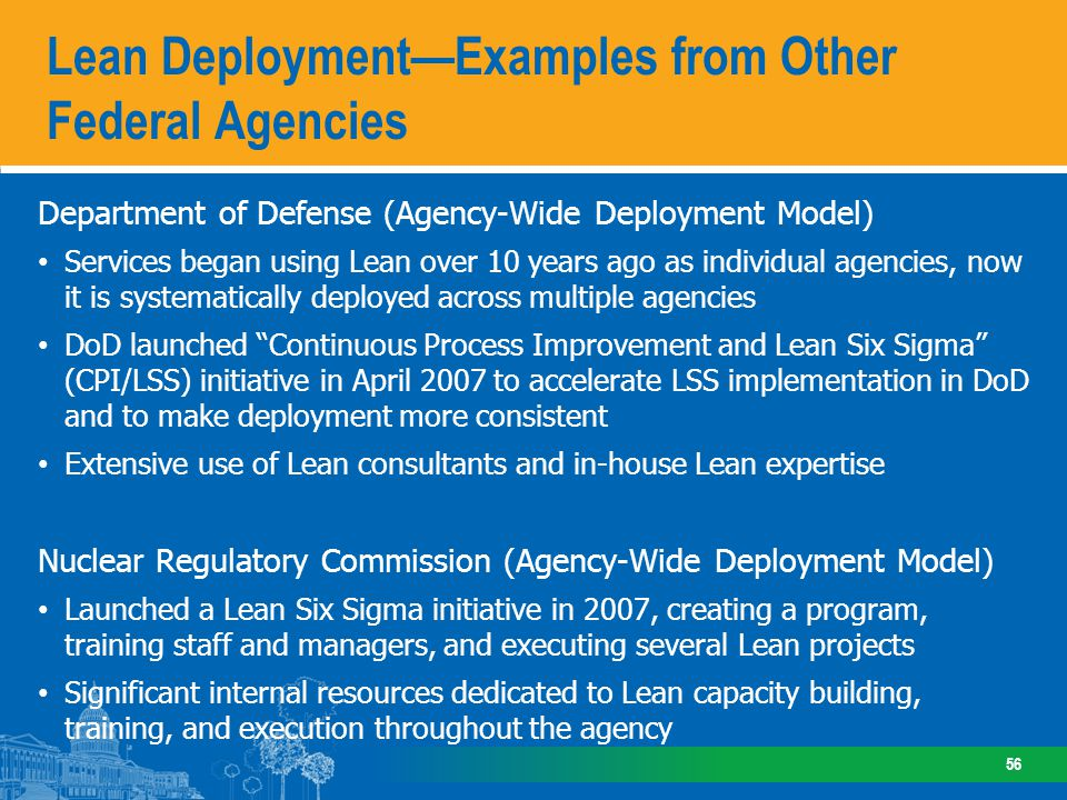 Department of Defense (Agency-Wide Deployment Model) Services began using Lean over 10 years ago as individual agencies, now it is systematically depl