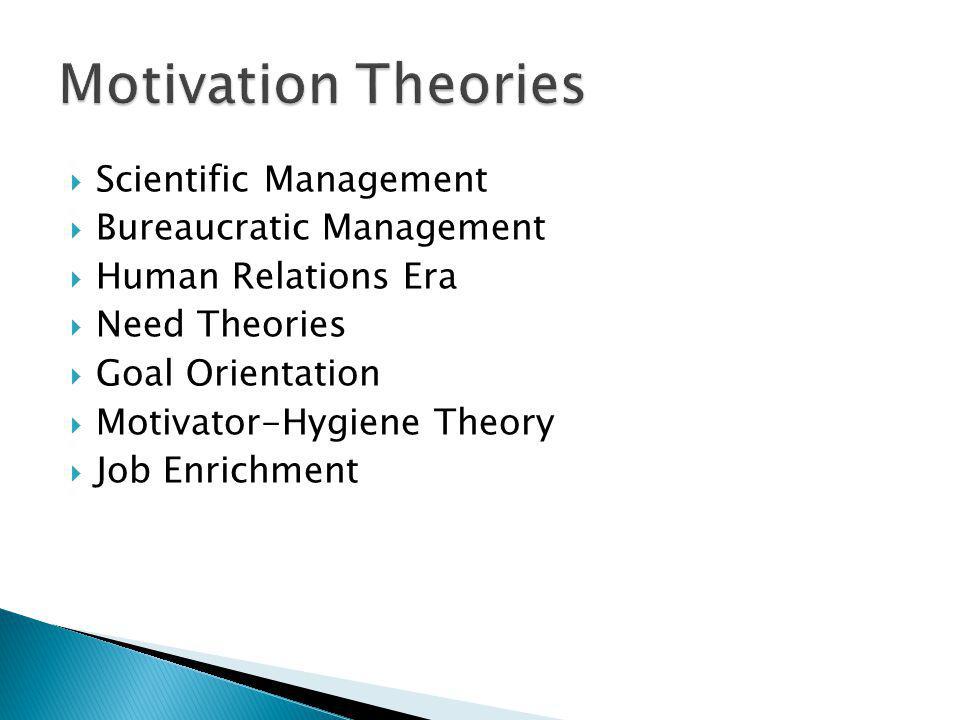 Scientific Management Bureaucratic Management Human Relations Era Need Theories Goal Orientation Motivator-Hygiene Theory Job Enrichment