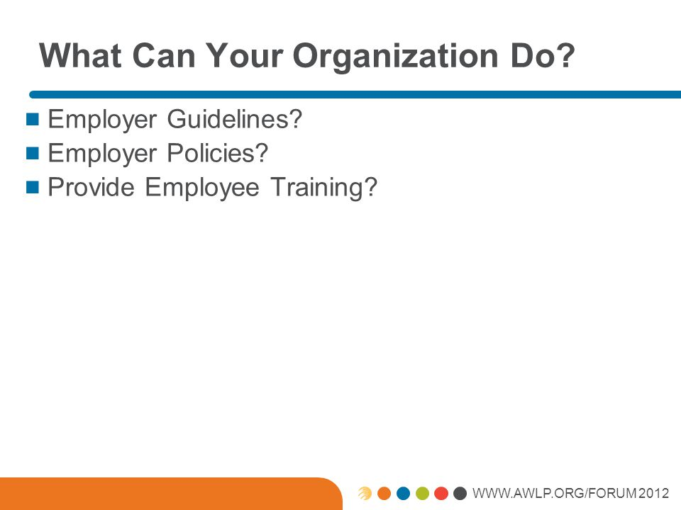 WWW.AWLP.ORG/FORUM 2012 What Can Your Organization Do.