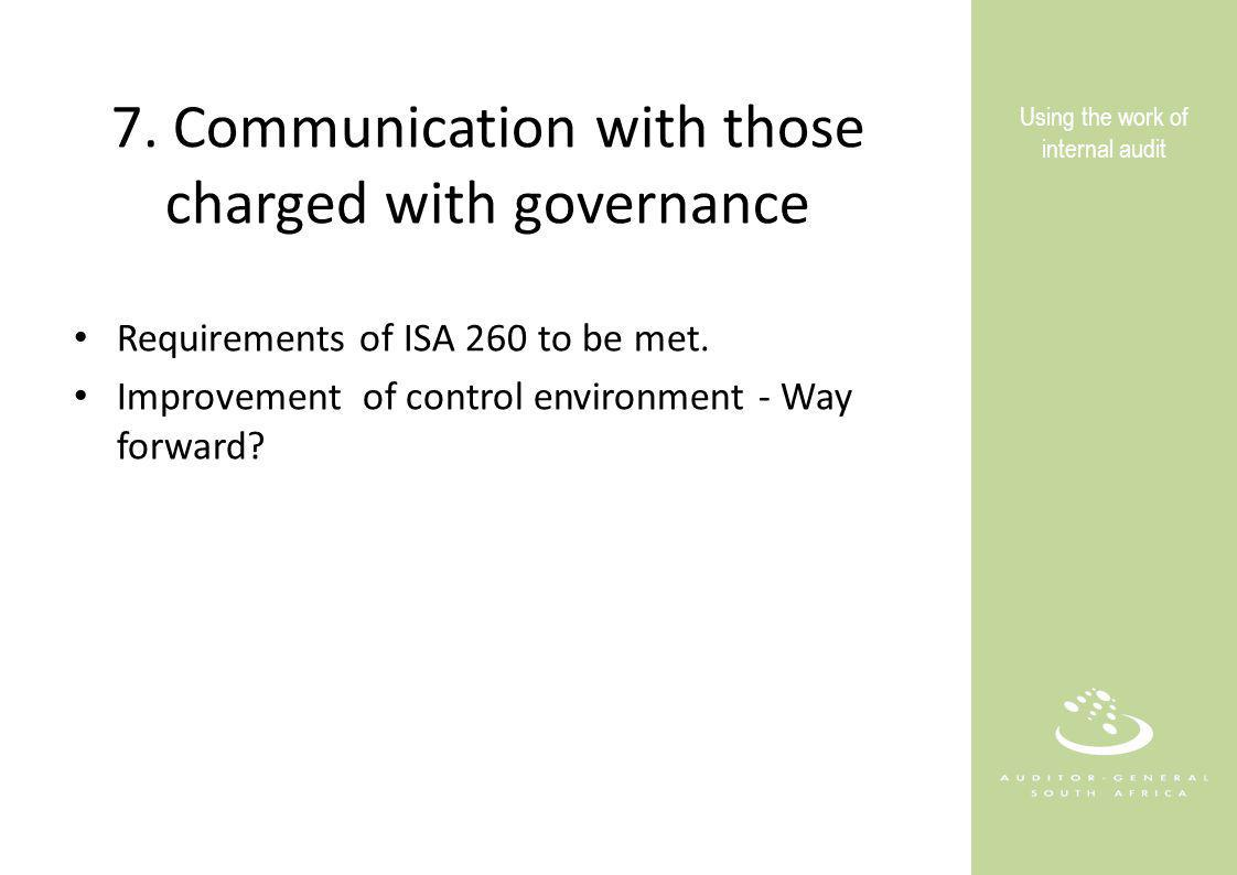 7. Communication with those charged with governance Requirements of ISA 260 to be met.