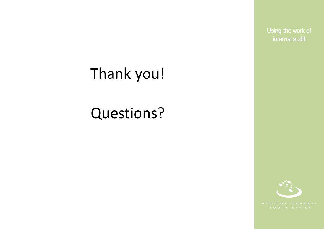 Thank you! Questions? Using the work of internal audit