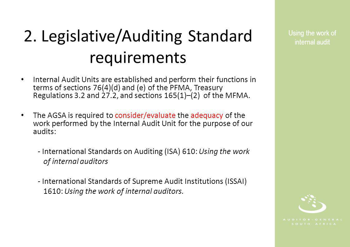 2. Legislative/Auditing Standard requirements Internal Audit Units are established and perform their functions in terms of sections 76(4)(d) and (e) o