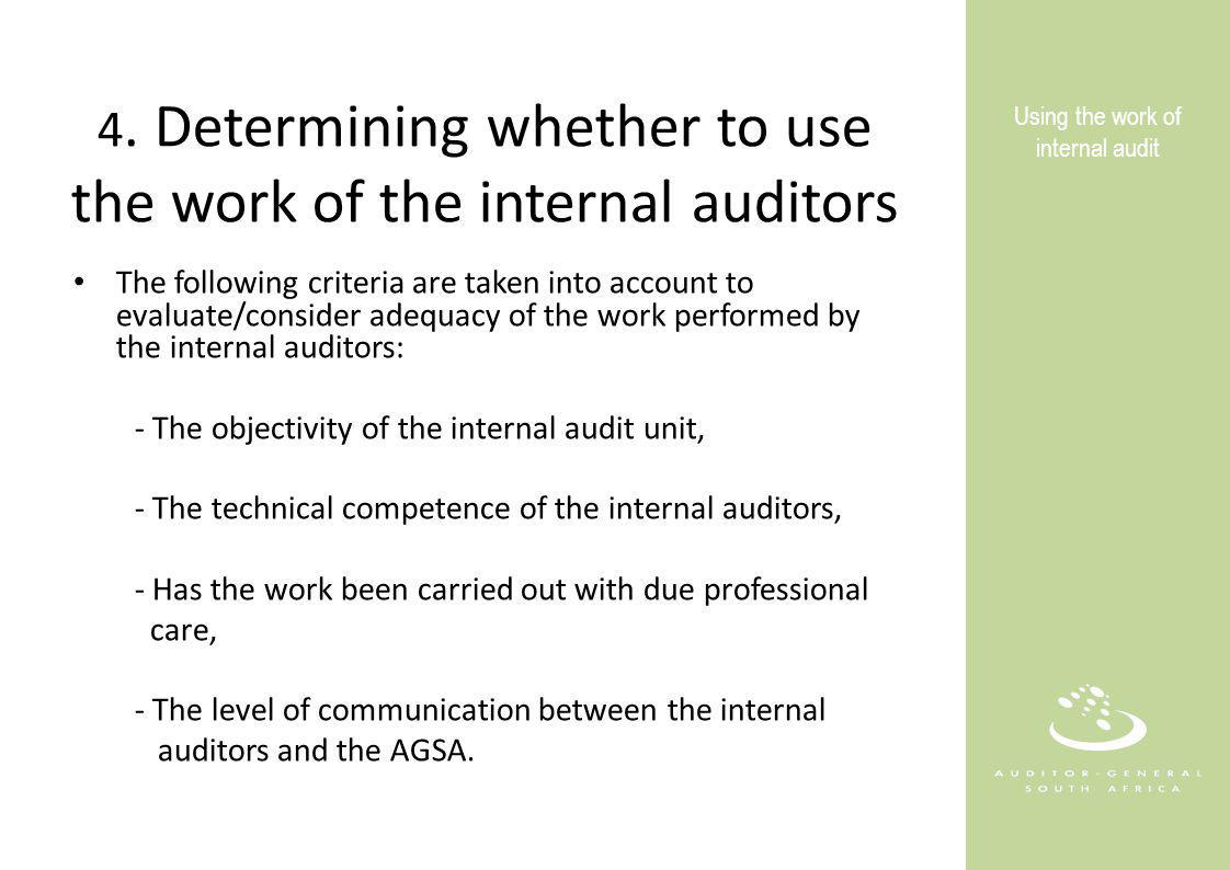 4. Determining whether to use the work of the internal auditors The following criteria are taken into account to evaluate/consider adequacy of the wor