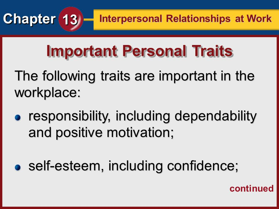 Chapter 13 Interpersonal Relationships at Work The following traits are important in the workplace: Important Personal Traits responsibility, includin