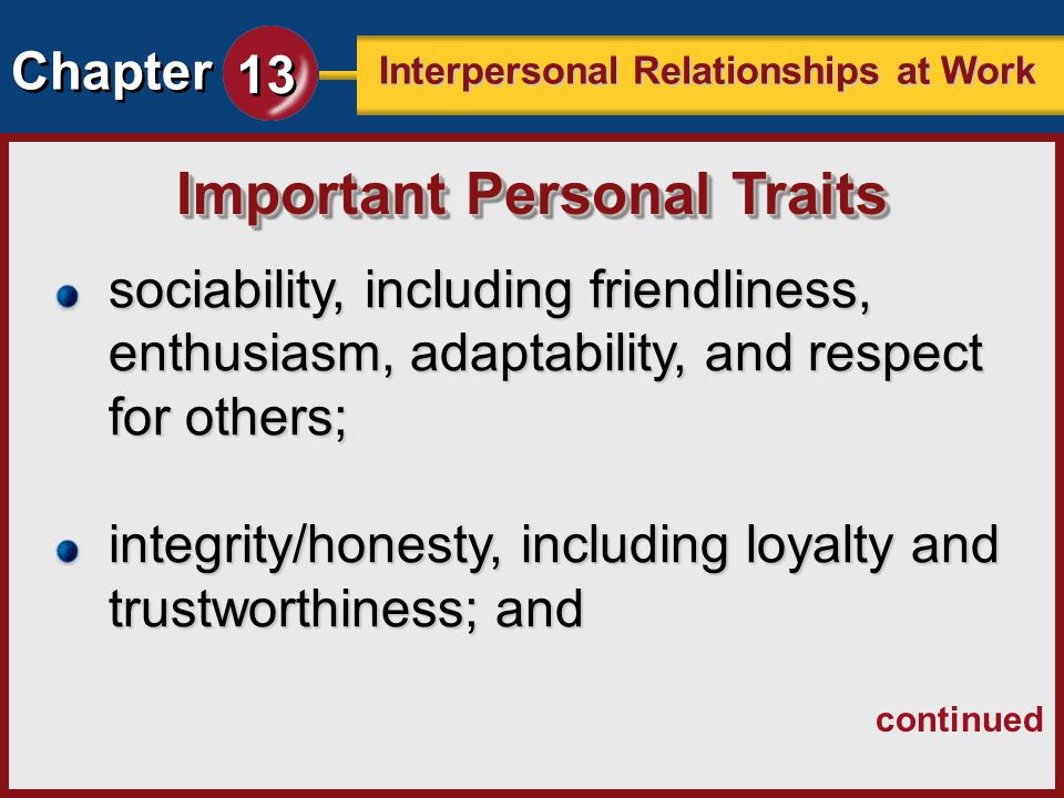 Chapter 13 Interpersonal Relationships at Work sociability, including friendliness, enthusiasm, adaptability, and respect for others; integrity/honest