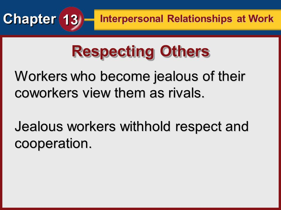Chapter 13 Interpersonal Relationships at Work Workers who become jealous of their coworkers view them as rivals. Jealous workers withhold respect and