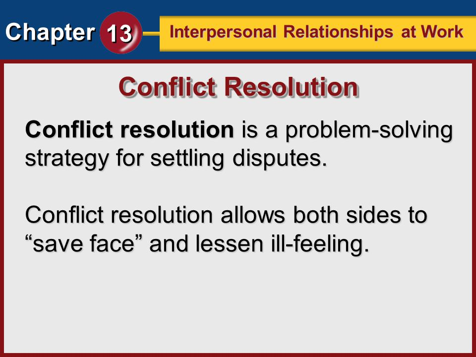Chapter 13 Interpersonal Relationships at Work Conflict resolution is a problem-solving strategy for settling disputes. Conflict resolution allows bot