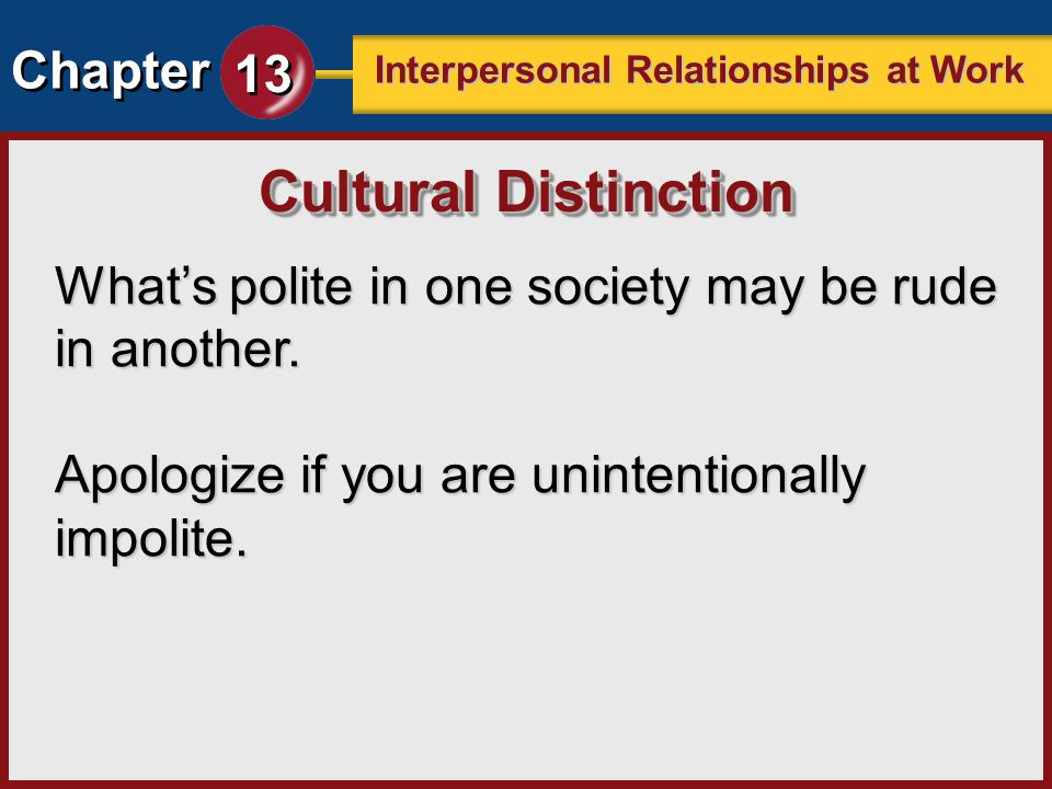 Chapter 13 Interpersonal Relationships at Work Whats polite in one society may be rude in another. Apologize if you are unintentionally impolite. Cult
