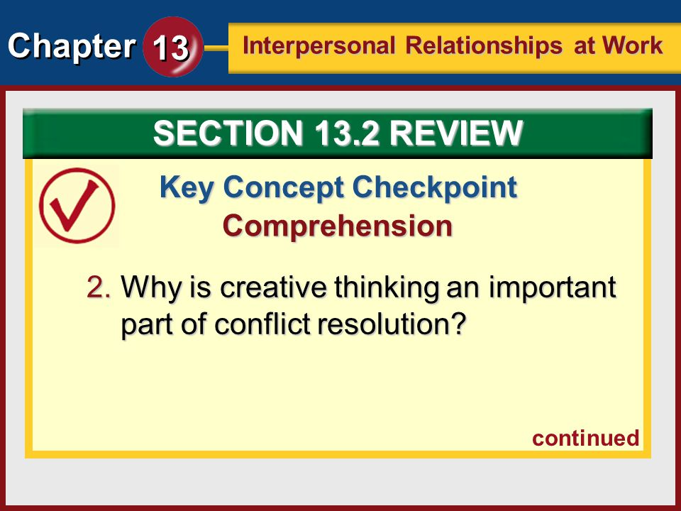 Chapter 13 Interpersonal Relationships at Work Key Concept Checkpoint Comprehension 2.Why is creative thinking an important part of conflict resolutio