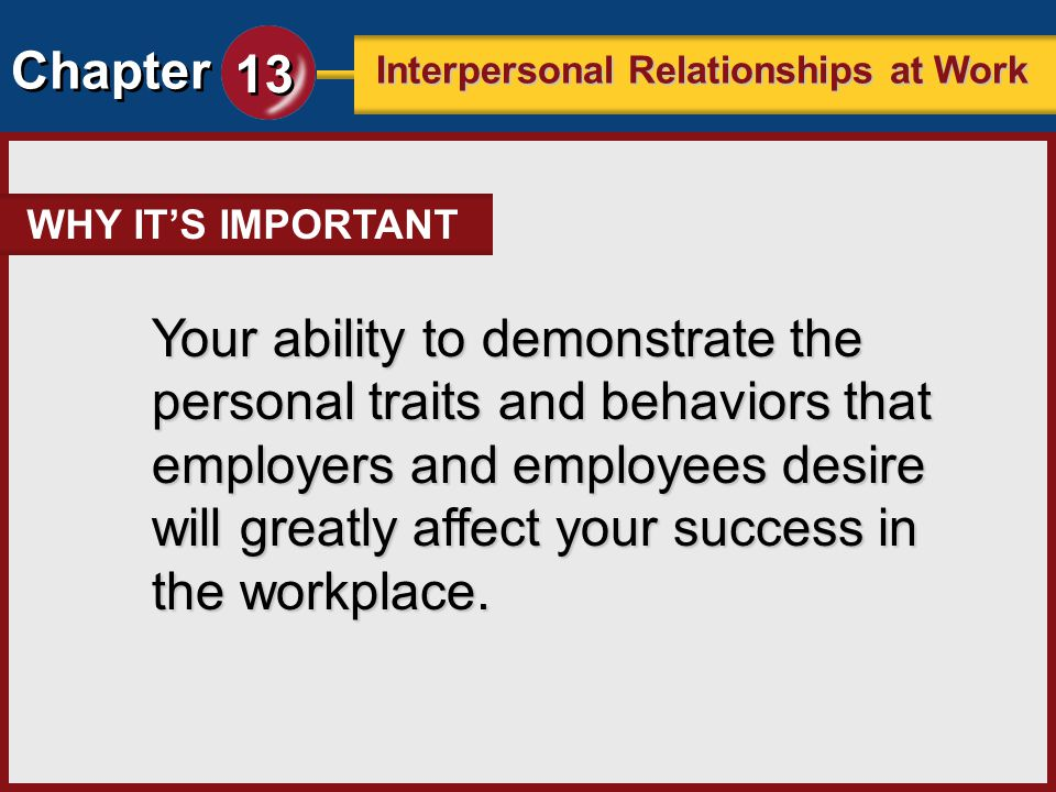 Chapter 13 Interpersonal Relationships at Work Your ability to demonstrate the personal traits and behaviors that employers and employees desire will