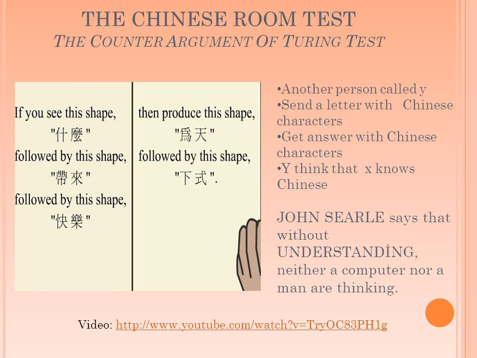 THE CHINESE ROOM TEST T HE C OUNTER A RGUMENT O F T URING T EST Another person called y Send a letter with Chinese characters Get answer with Chinese characters Y think that x knows Chinese JOHN SEARLE says that without UNDERSTANDİNG, neither a computer nor a man are thinking.