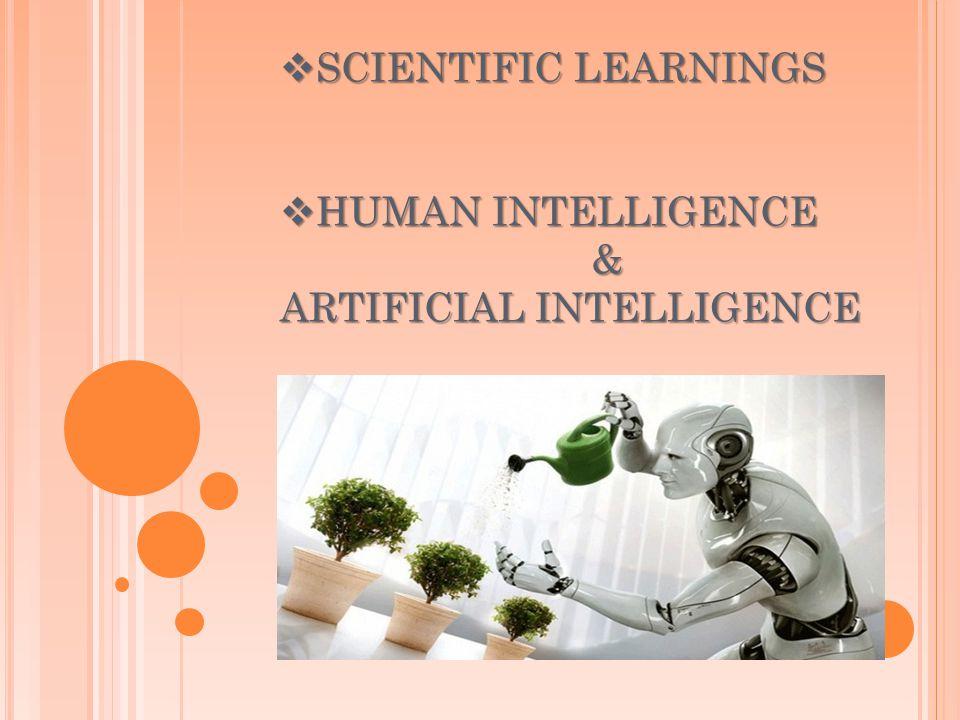 SCIENTIFIC LEARNINGS SCIENTIFIC LEARNINGS HUMAN INTELLIGENCE HUMAN INTELLIGENCE& ARTIFICIAL INTELLIGENCE