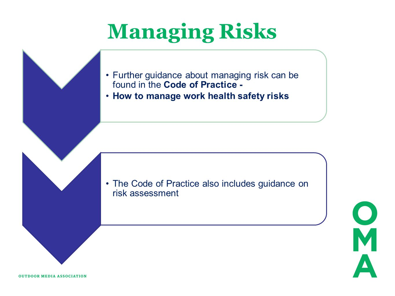 Managing Risks Further guidance about managing risk can be found in the Code of Practice - How to manage work health safety risks The Code of Practice
