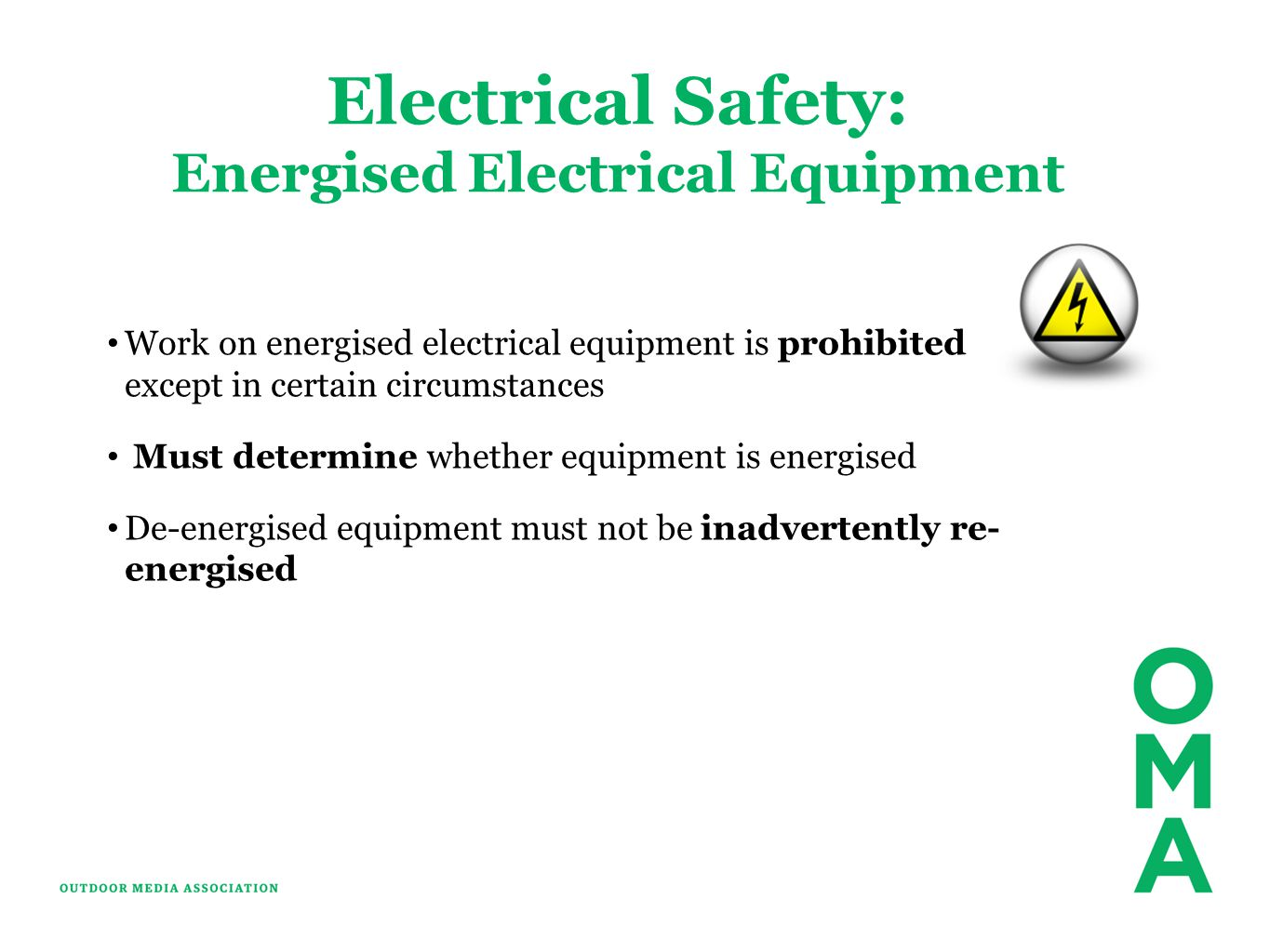 Electrical Safety: Energised Electrical Equipment Work on energised electrical equipment is prohibited except in certain circumstances Must determine whether equipment is energised De-energised equipment must not be inadvertently re- energised