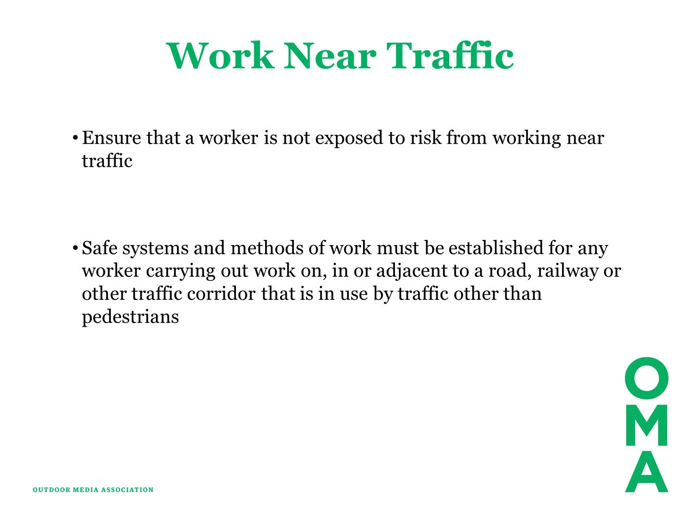 Work Near Traffic Ensure that a worker is not exposed to risk from working near traffic Safe systems and methods of work must be established for any worker carrying out work on, in or adjacent to a road, railway or other traffic corridor that is in use by traffic other than pedestrians