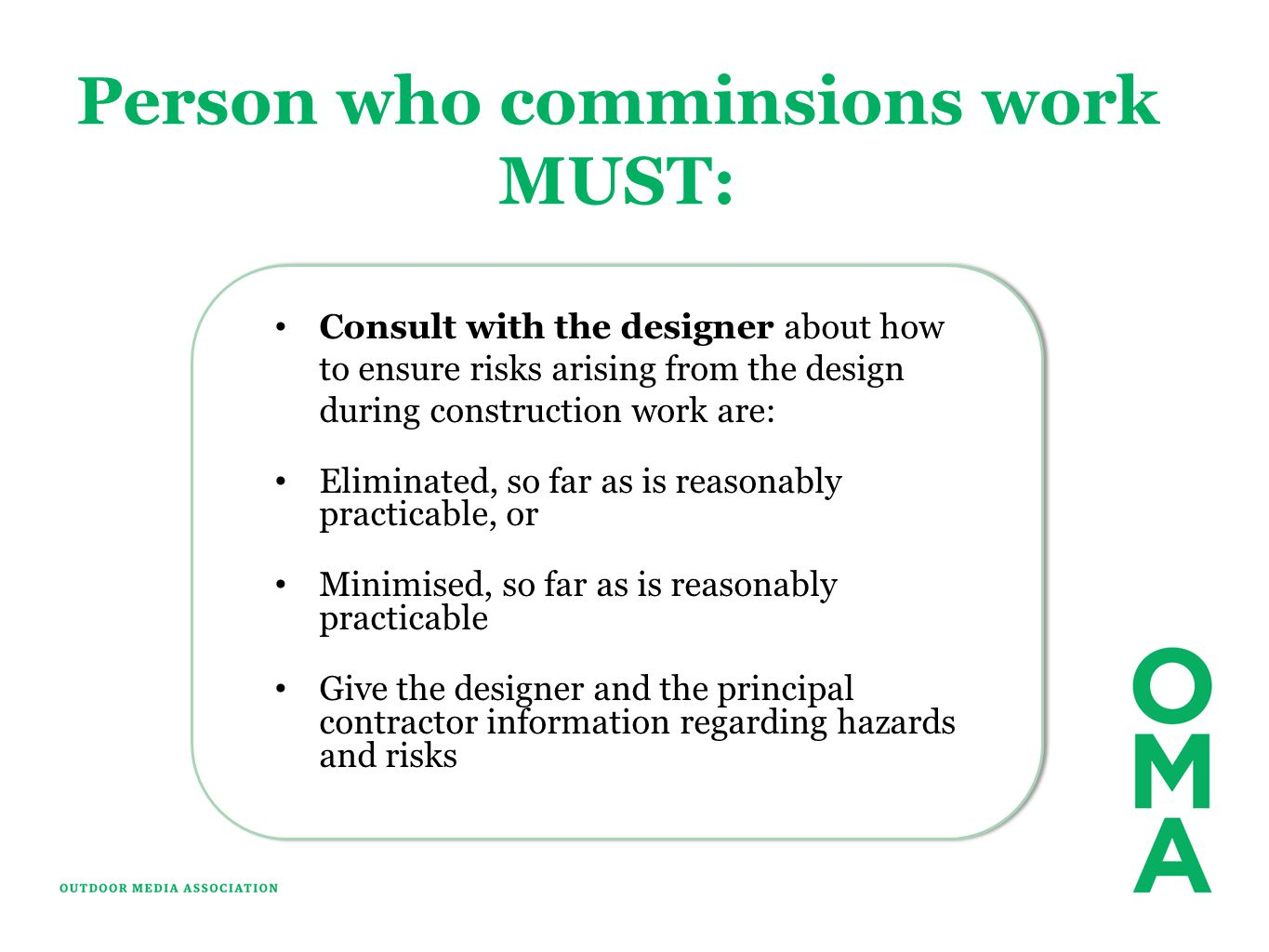 Person who comminsions work MUST: Consult with the designer about how to ensure risks arising from the design during construction work are: Eliminated