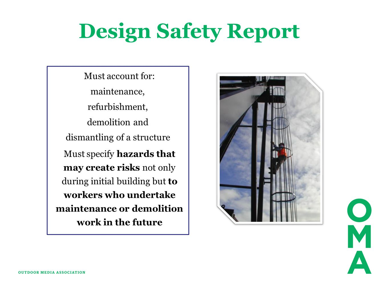 Design Safety Report Must account for: maintenance, refurbishment, demolition and dismantling of a structure Must specify hazards that may create risks not only during initial building but to workers who undertake maintenance or demolition work in the future